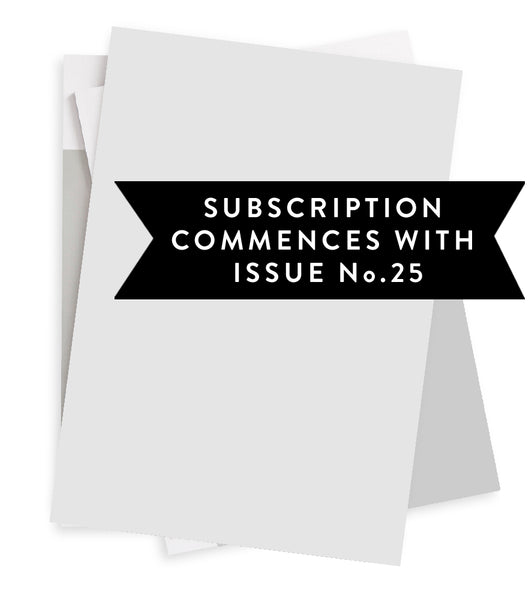Twelve Issue Subscription / Commences with Issue No.25