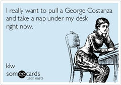An e-card about wanting to take a nap under your desk like George from Seinfeld
