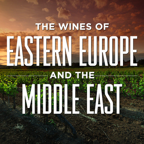 THE WINES OF EASTERN EUROPE & THE MIDDLE EAST