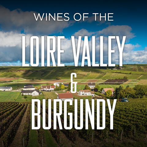 THE WINES OF THE LOIRE VALLEY & BURGUNDY