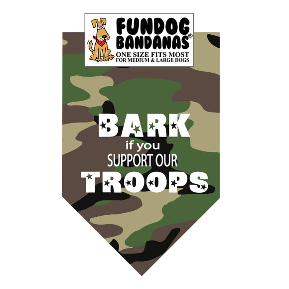 Green camouflage one size fits most dog bandana with Bark if you Support our Troops in white ink.