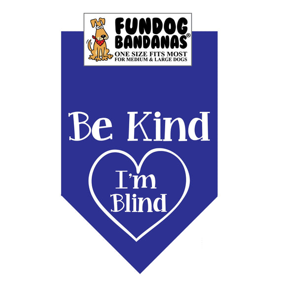 Royal Blue one size fits most dog bandana with Be Kind I'm Blind inside of a heart in white ink.