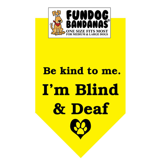 Gold one size fits most dog bandana with Be Kind to Me I'm Blind and Deaf and a paw inside a heart in black ink.