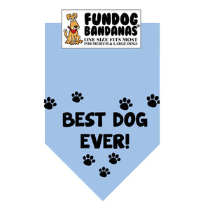 Light blue one size fits most dog bandana with Best Dog Ever and 7 small paws in black.