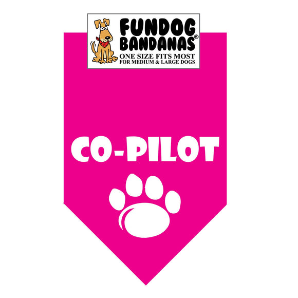 Hot Pink one size fits most dog bandana with Co-Pilot and a paw in white ink.