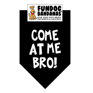 Black one size fits most dog bandana with Come at me Bro! in white ink.