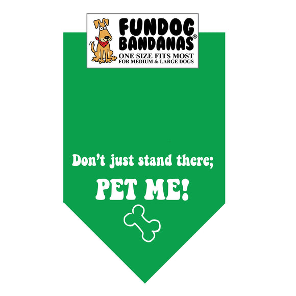 Kelly Green one size fits most dog bandana with Don't Just Stand There; Pet Me in white ink.