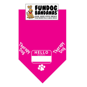 Hot Pink one size fits most dog bandana with Hello My Name is name tag and Therapy Dog in white ink.