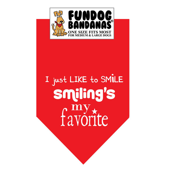 Red one size fits most dog bandana with I just like to smile, smiling's my favorite in white ink.