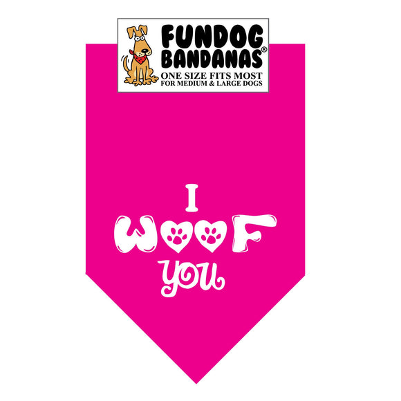 Hot Pink one size fits most dog bandana with I Woof You and 2 paws within hearts in white ink.