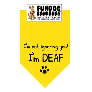 Gold one size fits most dog bandana with I'm Not Ignoring You I'm Deaf and a paw in black ink.