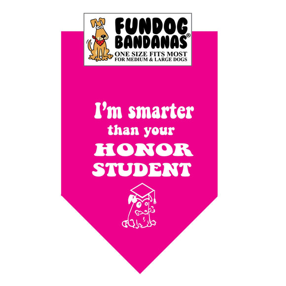Hot Pink one size fits most dog bandana with I'm Smarter Than Your Honor Student in white ink.
