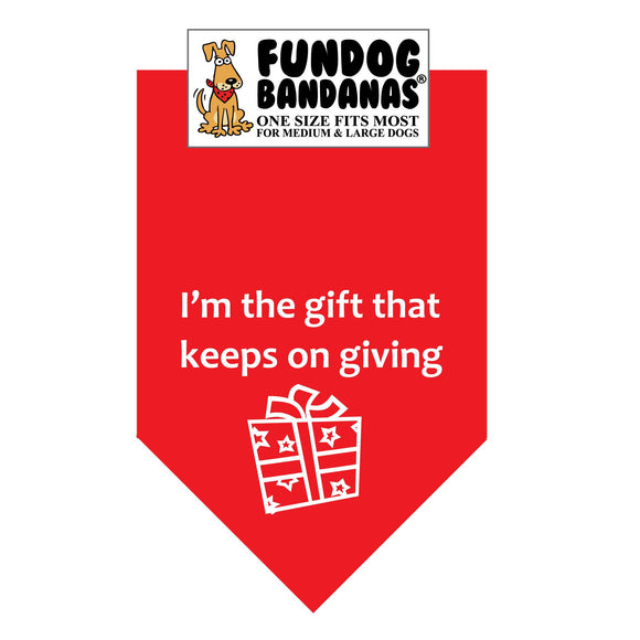 Red one size fits most dog bandana with I'm The Gift That Keeps On Giving and a present in white ink.