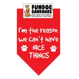 Red one size fits most dog bandana with I'm The Reason We Can't Have Nice Things and 2 paws in white ink.