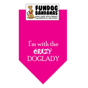 Hot Pink one size fits most dog bandana with I'm With the Crazy Doglady in white ink.