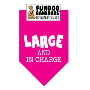 Hot Pink one size fits most dog bandana with Large and In Charge in white ink.