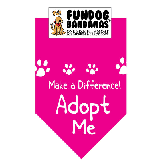 Hot Pink one size fits most dog bandana with Make a Difference Adopt Me in white ink.