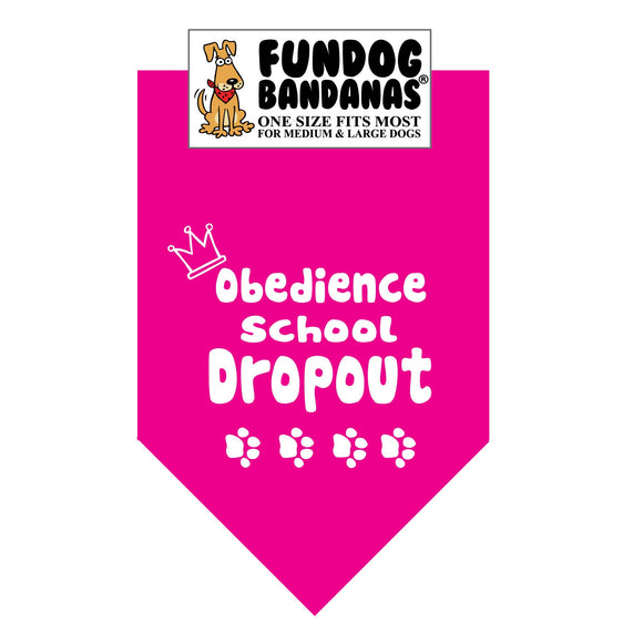 Hot Pink one size fits most dog bandana with Obedience School Dropout, a crown and four paws in white ink.