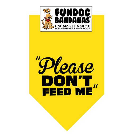 Gold one size fits most dog bandana with Please Don't Feed Me in black ink.