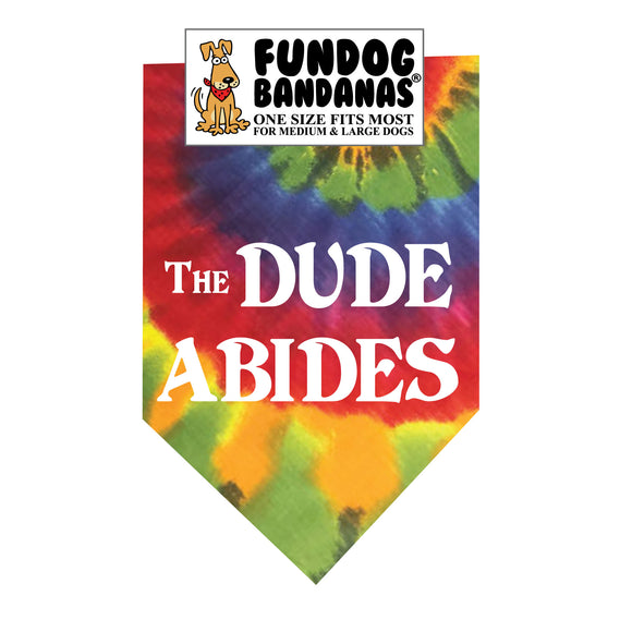 Brightly colored tie dye one size fits most dog bandana with The Dude Abides in white ink.
