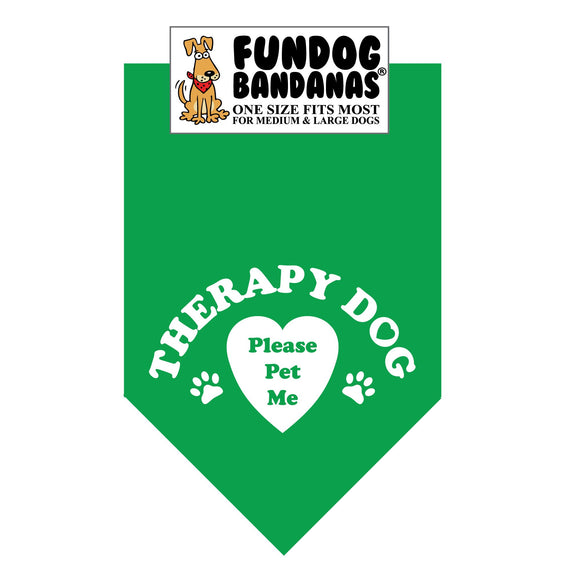 Kelly Green one size fits most dog bandana with Therapy Dog Please Pet Me, 2 paws and a heart in white ink.
