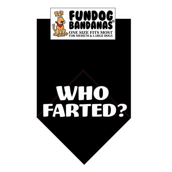 Black one size fits most dog bandana with Who Farted? in white ink.