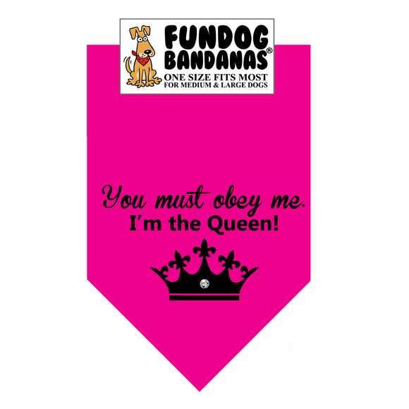 Hot Pink one size fits most dog bandana with You Must Obey Me I'm the Queen with a crown in black ink.