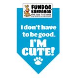 Wholesale 10 Pack - I Don't Have to be Good.  I'M CUTE! Bandana