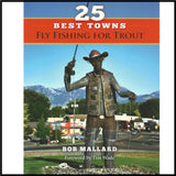 25 Best Towns Fly Fishing for Trout by Bob Mallard