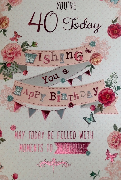 You're 40 Today Flowers And Bunting Greeting Card