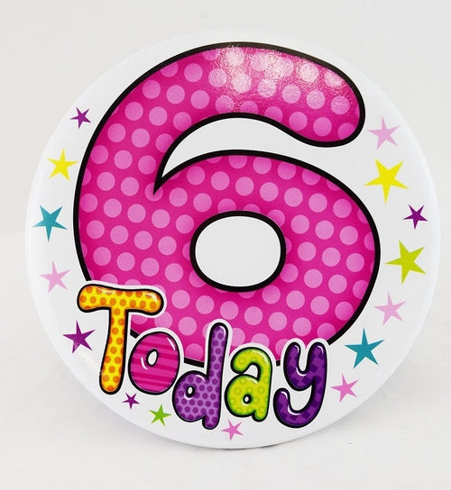 6 Today Pink Jumbo Badge