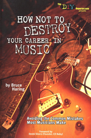 How Not to Destroy Your Career in Music