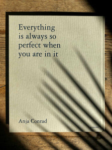 Anja Conrad | Everything is always so perfect when you are in it (Signed copy)