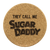 They Call Me Sugar Daddy - Cork Coasters - Sugar Daddy - Gifts for Men