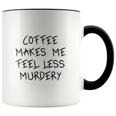 Coffee makes me feel less murdery Coffee Mug