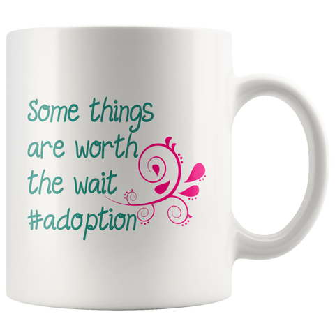 Adoption coffee mug - some things are worth the wait - adopt