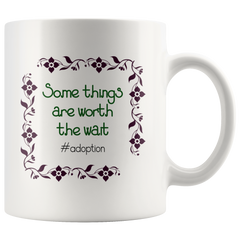 Adoption Coffee Mug - Some things are worth the wait - Choose Adoption - Adoption Day - Gotcha Day