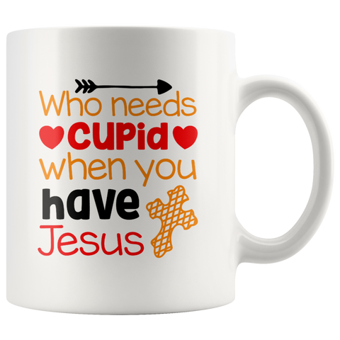 Cupid Valentine's Coffee Mug - Who Needs Cupid - Gifts for Men - Gifts for Women - Jesus - Christian Gifts