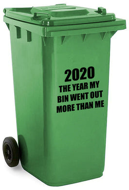 2020 My Wheelie Bin Went Out More Than Me - Sticker