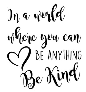 In A World Where You Can Be Anything Be Kind - Vinyl Sticker