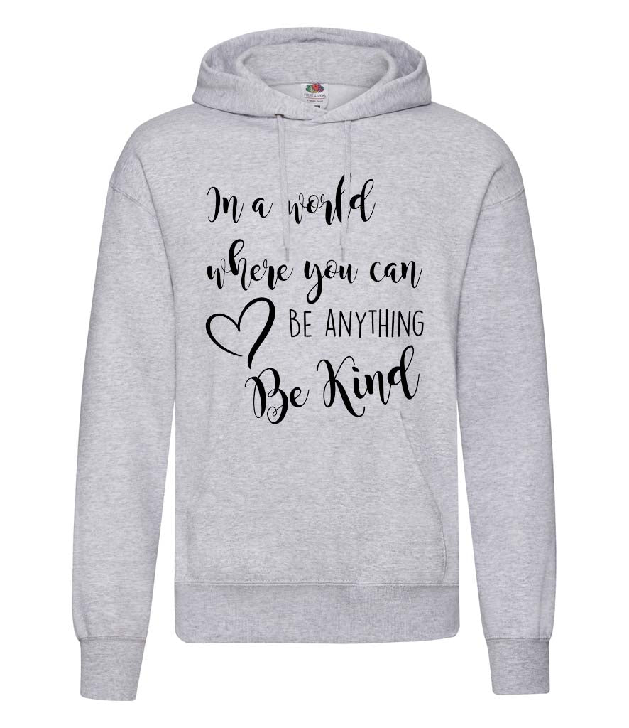 In A World Where You Can Be Anything Be Kind - Women's Hoodie