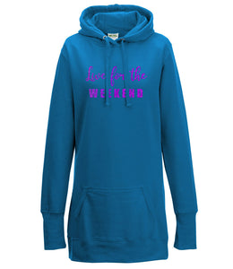 Live For The Weekend - Long Line Hoodie