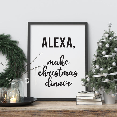 Alexa Make Christmas Dinner - A4 Print