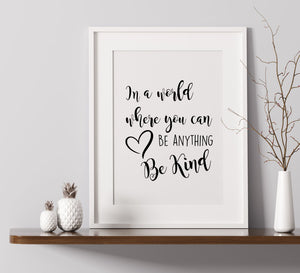 In A World Where You Can Be Anything Be Kind - A4 Print