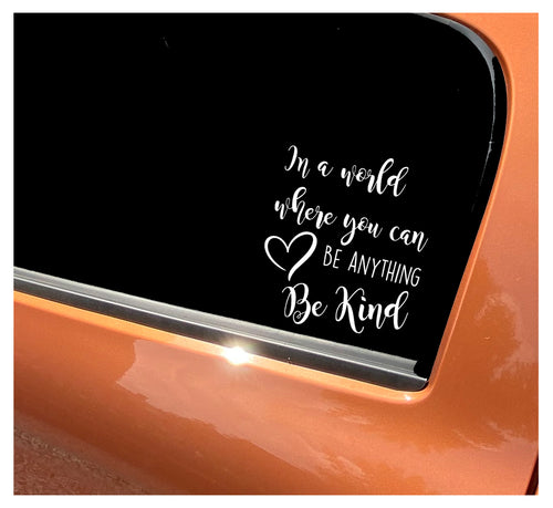 In A World Where You Can Be Anything Be Kind - Car Sticker