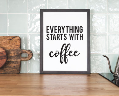 Everything Starts With Coffee - Kitchen Prints