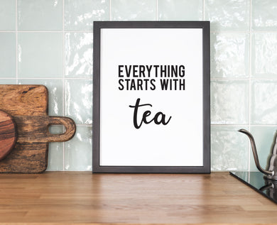 Everything Starts With Tea - Kitchen Prints