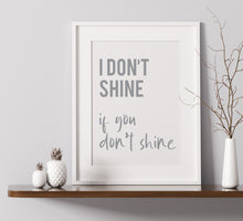 Load image into Gallery viewer, I Don't Shine If You Don't Shine - A4 Print