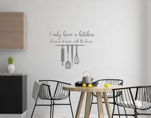 Load image into Gallery viewer, I Only Have A Kitchen Because It Came With The House - Kitchen Dining Wall Art