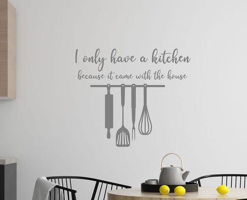 I Only Have A Kitchen Because It Came With The House - Kitchen Dining Wall Art